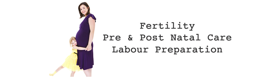 Fertility Acupuncture, Pre and Post Natal Care, Labour Preparation